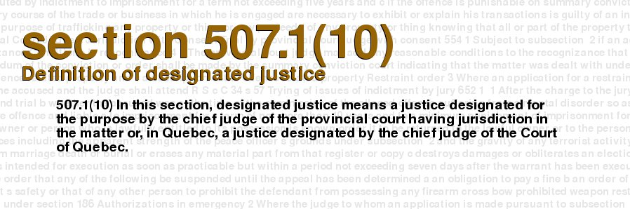criminal code of canada section 507110 definition of designated justice