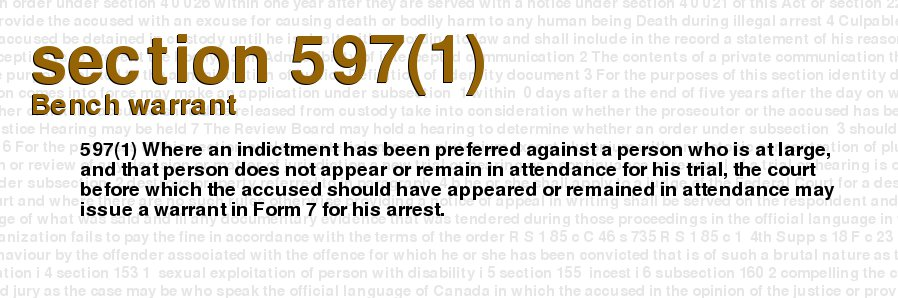 Criminal Code of Canada - section 597(1) - Bench warrant